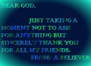Dear God, Just Taking A Moment Not To Ask For Anything But Sincerely ...