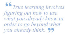 True learning involves figuring out how to use what you already know ...