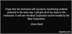 ... Bose Corporation and be funded by the Bose Corporation. - Amar Bose