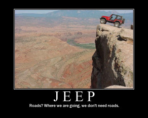 Jeep / Roads? Where we are going we don't need roads.