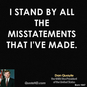 stand by all the misstatements that I've made.
