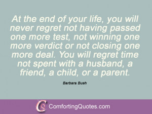 Beautiful Life Quote Barbara Bush The End You Will Regret