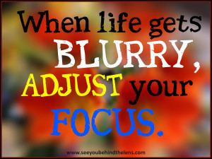 When life get's blurry, adjust your focus - From DVP on See You Behind ...