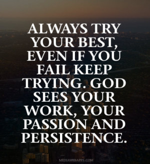 -try-your-best-even-if-you-fail-keep-trying-god-sees-your-work-your ...