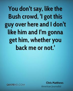 chris-matthews-chris-matthews-you-dont-say-like-the-bush-crowd-i-got ...