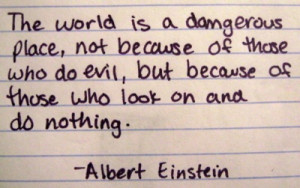 ... evil, but because of those who look on and do nothing.