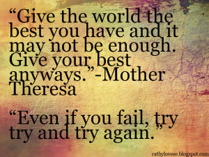 Give the world the best you have and it may never be enough. Give ...