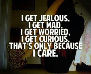 jealous i get jealous i get mad i get worried i get curious that s ...