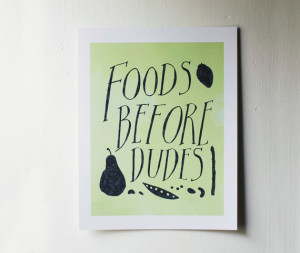 foods before dudes - kitchen art poster - quote print 11x14
