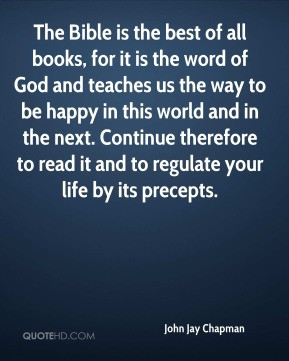 John Jay Chapman - The Bible is the best of all books, for it is the ...