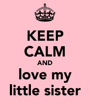 Keep Calm And Love My Little Sister