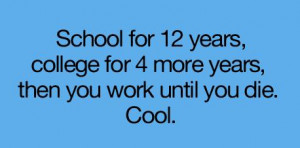 College Quote: School for 12 years, college for 4...