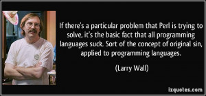 If there's a particular problem that Perl is trying to solve, it's the ...