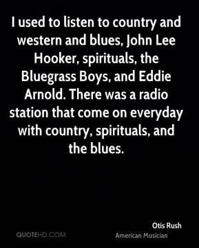 Otis Rush I Used To Listen Country And Western Blues John