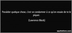 ... est se condamner à ce qu'on essaie de te le piquer. - Lawrence Block