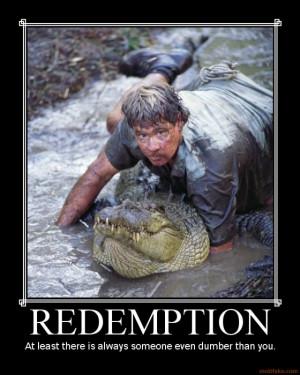 redemption demotivational poster tags steve irwin crocodile hunter