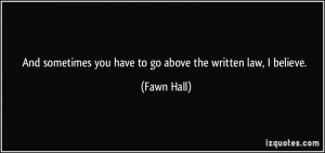 And sometimes you have to go above the written law, I believe. - Fawn ...
