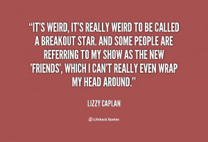 quote-Lizzy-Caplan-its-weird-its-really-weird-to-be-10214.png