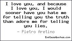 love you, and because I love you, I would sooner have you hate me ...