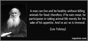 man can live and be healthy without killing animals for food ...