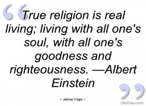 True religion is real living- Real true quotes, real quotes
