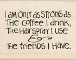 ... Friends, Strong, Drinks Coffee, Coffe Sayings, Truths, Humor Quotes