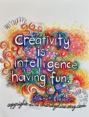 Creativity is intelligence having fun -- Albert Einstein