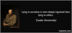 Lying to ourselves is more deeply ingrained than lying to others ...