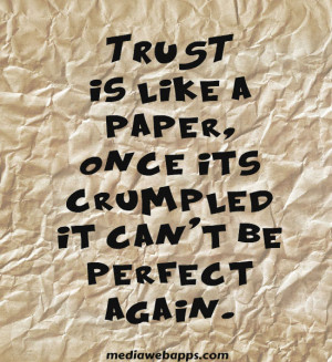 Trust Is Like Paper Onces It's Crumpled It Cant Be Perfect Again ...