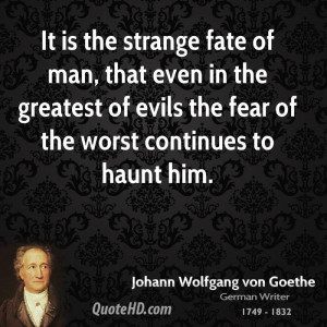 It is the strange fate of man, that even in the greatest of evils the ...