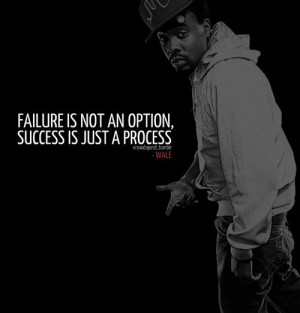 Rapper, wale, quotes, sayings, failure, success, great