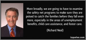 More broadly, we are going to have to examine the safety net programs ...