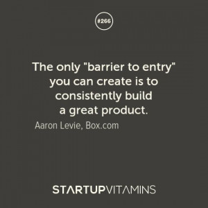 ... you can create is to consistently build a great product. -Aaron Levie