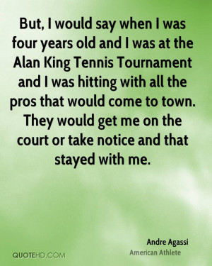 But, I would say when I was four years old and I was at the Alan King ...