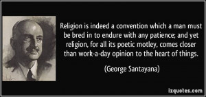 Religion is indeed a convention which a man must be bred in to endure ...