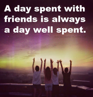 day spent with friends is always a day well spent.