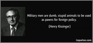 Military men are dumb, stupid animals to be used as pawns for foreign ...