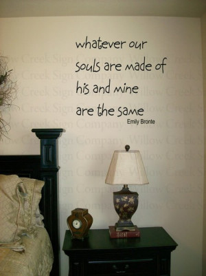 Whatever our souls are made of, his and mine are the same.
