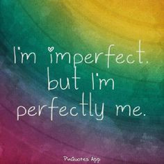 Quotes About Confidence I'm imperfect but i'm