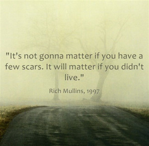 ... you have a few scars. It will matter if you didn't live.