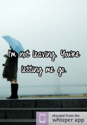 not leaving. You're letting me go.
