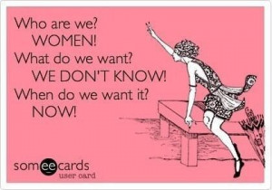 ... Funny Pictures // Tags: Who are we women what do we want.... // May