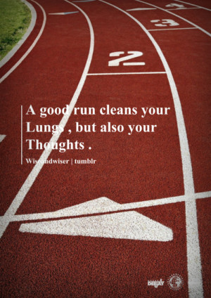 good run cleans your lungs, but also your thoughts.