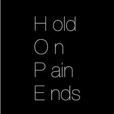 HOPE - hold on pain ends More
