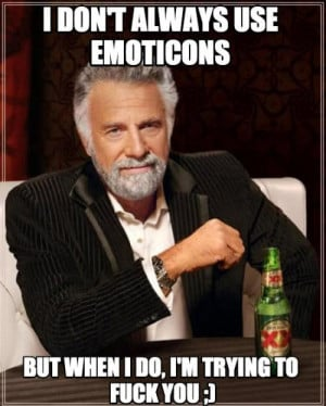 don't always use emoticons but when I do...
