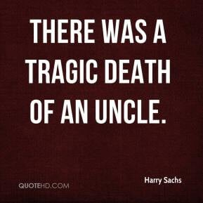 Harry Sachs - There was a tragic death of an uncle.