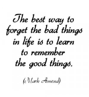 Remember the good things Mark Amend