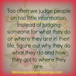 too often we judge people on too little information instead of judging ...