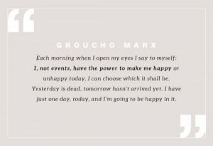 Each morning when I open my eyes I say to myself; I, not events, have ...