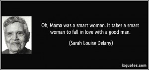 ... smart woman to fall in love with a good man. - Sarah Louise Delany